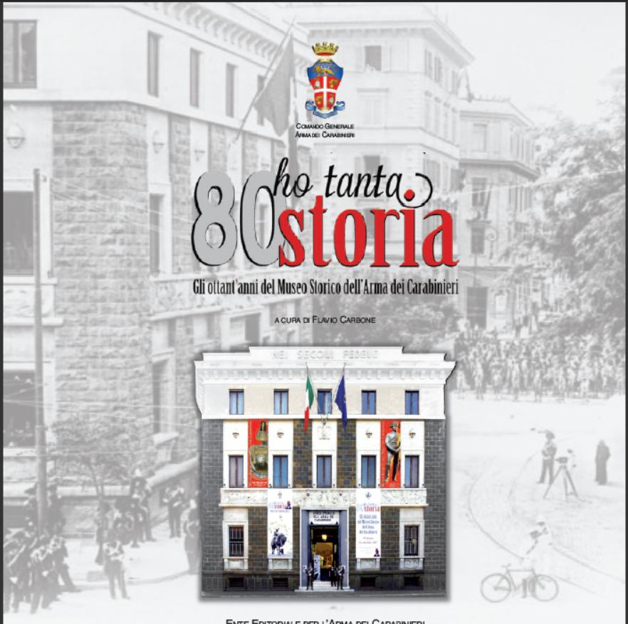 Ho tanta storia. Volume sugli 80 anni del Museo Storico dell'Arma dei Carabinieri